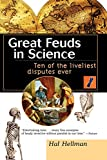 Hellman, Hal: Great Feuds in Science: Ten of the Liveliest Disputes Ever