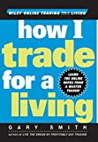Smith, Gary: How I Trade for a Living (Wiley Online Trading for a Living)