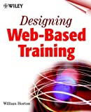 Horton, William: Designing Web-Based Training: How to Teach Anyone Anything Anywhere Anytime