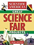 Scientific American: Scientific American Great Science Fair Projects