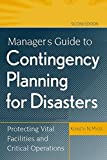 Myers, Kenneth N.: Manager&#39;s Guide to Contingency Planning for Disasters: Protecting Vital Facilities and Critical Operations