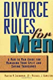 Shenkman, Martin M.: Divorce Rules For Men: A Man to Man Guide for Managing Your Split and Saving Thousands