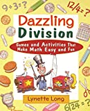 Long, Lynette: Dazzling Division: Games and Activities That Make Math Easy and Fun