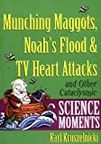 Young, Karen: Munching Maggots, Noah's Flood & TV Heart Attacks: And Other Cataclysmic Science Moments