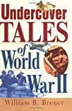 Breuer, William B.: Undercover Tales of World War II