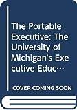 Ulrich, Dave: The Portable Executive: The University of Michigan's Executive Education Program