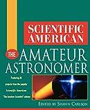 Scientific American: Scientific American The Amateur Astronomer (Scientific American (Wiley))