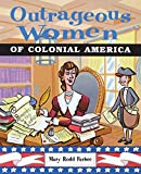 Furbee, Mary R.: Outrageous Women of Colonial America
