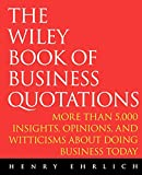 Ehrlich, Henry J.: The Wiley Book of Business Quotations