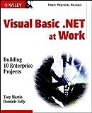 Tony Martin: Visual Basic.NET at Work: Building 10 Enterprise Projects