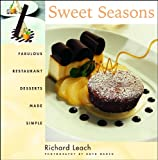 Leach, Richard: Sweet Seasons: Fabulous Restaurant Desserts Made Simple