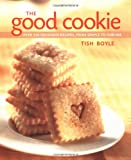 Boyle, Tish: The Good Cookie: Over 250 Delicious Recipes, from Simple to Sublime