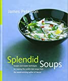 Peterson, James: Splendid Soups: Recipes and Master Techniques for Making the World&#39;s Best Soups