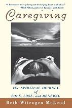 Caregiving: The Spiritual Journey of Love,…