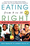 Nissenberg, Sandra K.: Eating Right from 8 to 18: Nutrition Solutions for Parents