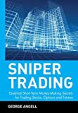 George Angell: Sniper Trading: Essential Short-Term Money-Making Secrets for Trading Stocks, Options and Futures