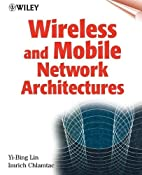 Wireless and Mobile Network Architectures by…