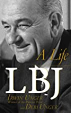 LBJ: A Life by Irwin Unger