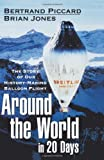 Piccard, Bertrand: Around the World in 20 Days: The Story of Our History-Making Balloon Flight