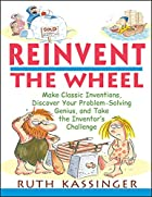 Reinvent the Wheel: Make Classic Inventions,…