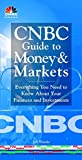 Wuorio, Jeff: CNBC Guide to Money and Markets : Everything You Need to Know about Your Finances and Investments