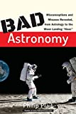 "Plait, Philip C.: Bad Astronomy: Misconceptions and Misuses Revealed, from Astrology to the Moon Landing ""Hoax"""