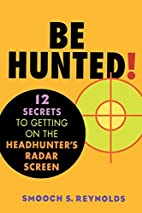 Be Hunted! 12 Secrets to Getting on the…