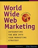 Sterne, Jim: World Wide Web Marketing: Integrating the Web into Your Marketing Strategy