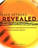 John Chirillo: Hack Attacks Revealed: A Complete Reference with Custom Security Hacking Toolkit