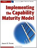 Persse, James R.: Implementing the Capability Maturity Model
