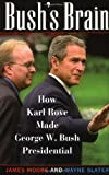 James Moore: Bush's Brain: How Karl Rove Made George W. Bush Presidential