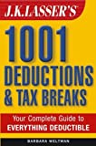 Weltman, Barbara: J.K. Lasser's 1001 Deductions and Tax Breaks: The Complete Guide to Everything Deductible