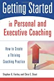 Stout, Chris E.: Getting Started in Personal and Executive Coaching: How to Create a Thriving Coaching Practice