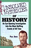 Aron, Paul: Unsolved Mysteries of History: And Eye-Opening Investigation into the Most Baffling Events of All Time