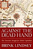Brink Lindsey: Against the Dead Hand: The Uncertain Struggle for Global Capitalism