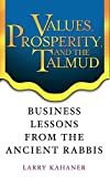 Kahaner, Larry: Values, Prosperity, and the Talmud: Business Lessons from the Ancient Rabbis