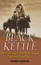 Black Kettle : The Cheyenne Chief Who Sought…