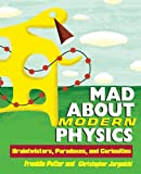 Potter, Franklin: Mad About Modern Physics: Braintwisters, Paradoxes, and Curiosities