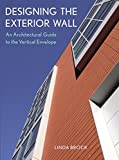 Brock, Linda: Designing The Exterior Wall: An Architectural Guide To The Vertical Envelope