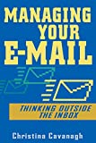 Cavanagh, Christina A.: Managing Your E-Mail: Thinking Outside the Inbox