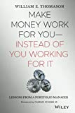 Thomason, William: Make Money Work for You - Instead of You Working for It: Money Lessons From A Portfolio Manager