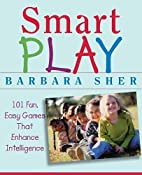 Smart Play : 101 Fun, Easy Games That…