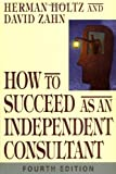 Holtz, Herman: How to Succeed As an Independent Consultant