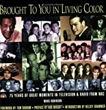 Robinson, Marc: Brought to You in Living Color: 75 Years of Great Moments in Television & Radio from NBC