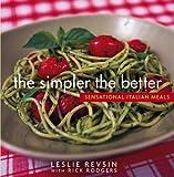 Revsin, Leslie: The Simpler the Better: Sensational Italian Meals