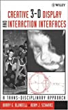 Blundell, Barry G.: Creative 3-D Display and Interaction Interfaces: A Trans-Disciplinary Approach