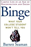 Seaman, Barrett: Binge: What Your College Student Won&#39;t Tell You
