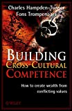 Hampden-Turner, Charles: Building Cross-Culture Competence