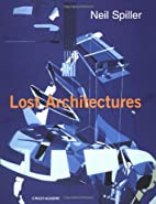 Neil Spiller: Lost Architectures by Neil…
