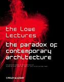 Cook, Peter: The Paradox of Contemporary Architecture: The Lowe Lectures